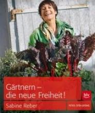 Reber, Sabine Gärtnern - die neue Freiheit!