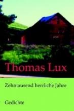 Lux, Thomas Zehntausend herrliche Jahre