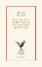 Bayard, Pierre Wie man über Bücher spricht, die man nicht gelesen hat