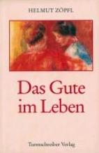 Zöpfl, Helmut Das Gute im Leben