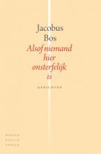Jacobus  Bos Alsof niemand hier onsterfelijk is