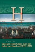 Barbara  Kooij Spaanse ooggetuigen over het beleg van Haarlem (1572-1573)