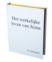 B. Wanningen , Het werkelijke leven van Jezus