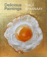 Marieke  Uildriks, Janny van der Heijden, Jody B.  Cutler-Bittner Tjalf Sparnaay - Delicious Paintings