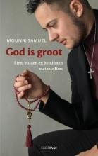 Mounir  Samuel God is groot. Eten, bidden en beminnen met moslims