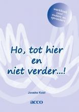 Jooske Kool , Ho, tot hier en niet verder…! werkboek voor ouders en opvoeders