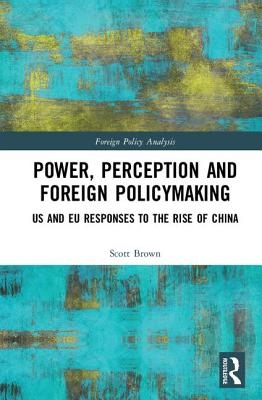 Scott (University of Dundee, UK) Brown,Power, Perception and Foreign Policymaking