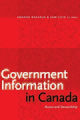 Amanda Wakaruk,   Sam-chin Li,Government Information in Canada
