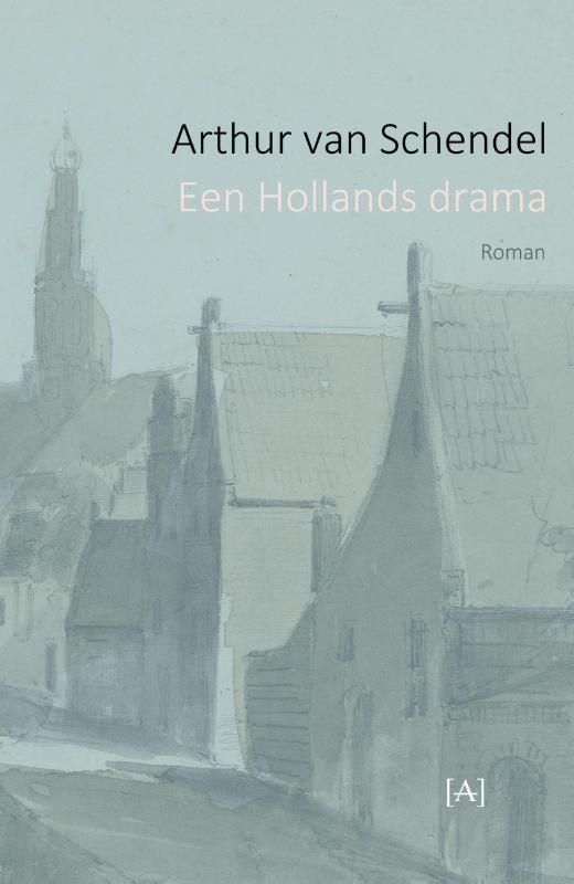 Arthur van Schendel,Een Hollands drama
