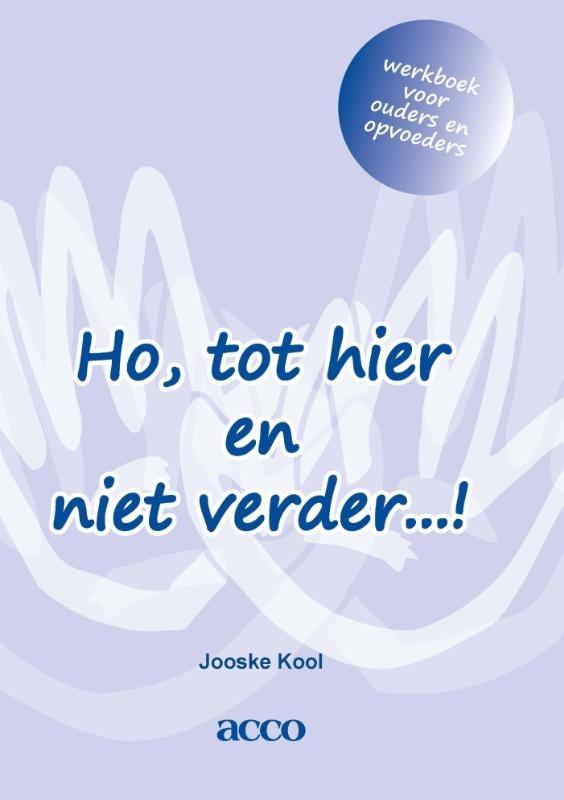 Jooske Kool,Ho, tot hier en niet verder…! werkboek voor ouders en opvoeders