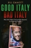 Emmott, Bill,Good Italy, Bad Italy