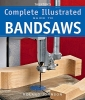 Johnson, Roland,Taunton`s Complete Illustrated Guide to Bandsaws