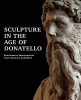 Sculpture in the Age of Donatello,Renaissance Masterpieces from Florence Cathedral
