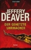 Deaver, Jeffery,Der gehetzte Uhrmacher