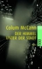 McCann, Colum,Der Himmel unter der Stadt