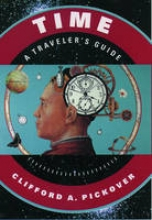 Clifford A. (Research Staff Member, IBM Watson Research Center) Pickover Time: A Traveler`s Guide