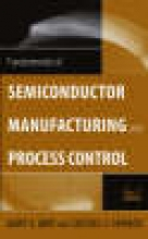 May, Gary S. Fundamentals of Semiconductor Manufacturing and Process Control