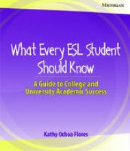 Flores, Kathy Ochoa What Every ESL Student Should Know