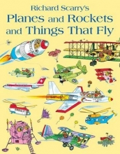 Scarry, Richard Planes and Rockets and Things That Fly