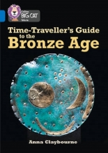 Anna Claybourne Time-Traveller`s Guide to the Bronze Age