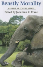Crane, Jonathan K. Beastly Morality - Animals as Ethical Agents