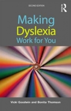 Vicki (Consultant and tutor in dyslexia, UK) Goodwin,   Bonita (Consultant and practitioner in adult dyslexia, UK) Thomson Making Dyslexia Work for You