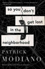 Modiano, Patrick So You Don`t Get Lost in the Neighborhood