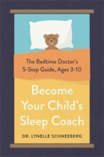 Dr. Lynelle Schneeberg Become Your Child`s Sleep Coach