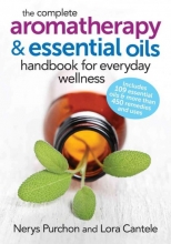 Nerys Purchon,   Lora Cantele Complete Aromatherapy and Essential Oils Handbook