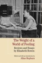 Bowen, Elizabeth The Weight of a World of Feeling