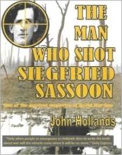 John Hollands The Man Who shot Siegfried Sassoon
