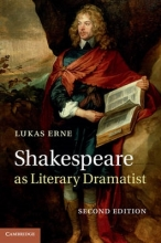 Erne, Lukas Shakespeare as Literary Dramatist