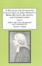 A Detailed and Annotated Collection of John Wesley`s Book Reviews, Readings, and Commentaries