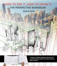 Brehm, Matthew How to See It, How to Draw It: The Perspective Workbook
