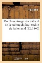 Breunlin Du Blanchissage Des Toiles Et de La Culture Du Lin Traduit de L`Allemand