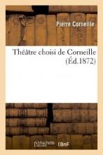 Corneille, Pierre Theatre Choisi de Corneille. Le Cid