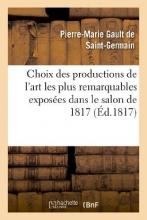 Gault De Saint-Germain, Pierre-Marie Choix Des Productions de L`Art Les Plus Remarquables Exposees Dans Le Salon de 1817