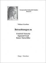 Gaschen, Niklaus Betrachtungen zu Friedrich Nietzsche, Sigmund Freud, Rainer Maria Rilke