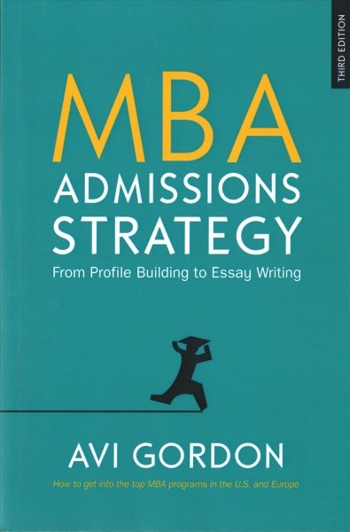 Avi Gordon,MBA Admissions Strategy: From Profile Building to Essay Writing