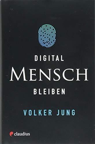 Jung, Volker,Digital Mensch bleiben