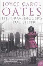 Joyce Carol Oates The Gravedigger`s Daughter