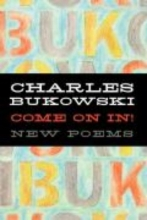 Bukowski, Charles Come on In!