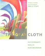 Scheerbart, Paul The Gray Cloth - Paul Scheerbart`s Novel on Glass Architecture