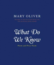 Mary Oliver What Do We Know