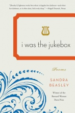 Beasley, Sandra I Was the Jukebox - Poems