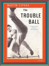 Espada, Martin The Trouble Ball - Poems