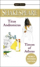 Shakespeare, William,   Barnet, Sylvan,   Charney, Maurice The Tragedy of Titus Andronicus the Life of Timon of Athens