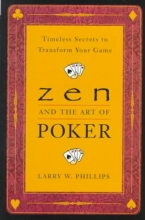 Phillips, Larry W. Zen and the Art of Poker
