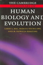 Larry L. Mai,   Marcus Young Owl,   M. Patricia Kersting The Cambridge Dictionary of Human Biology and Evolution