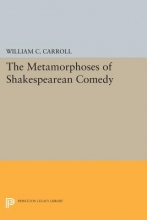 Carroll, William The Metamorphoses of Shakespearean Comedy
